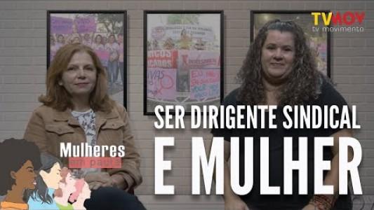 MULHERES EM PAUTA | SER DIRIGENTE SINDICAL E MULHER